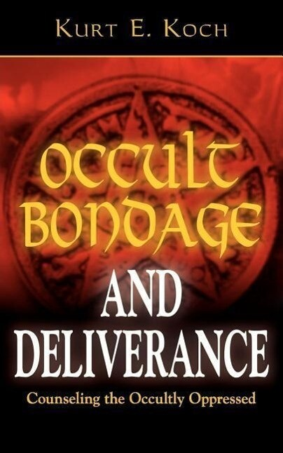 Occult Bondage and Deliverance: Counseling the Occultly Oppressed als Taschenbuch