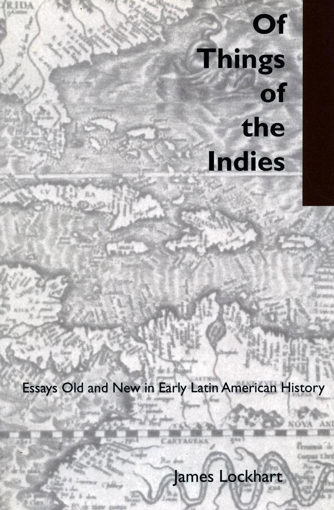 Of Things of the Indies: Essays Old and New in Early Latin American History als Taschenbuch