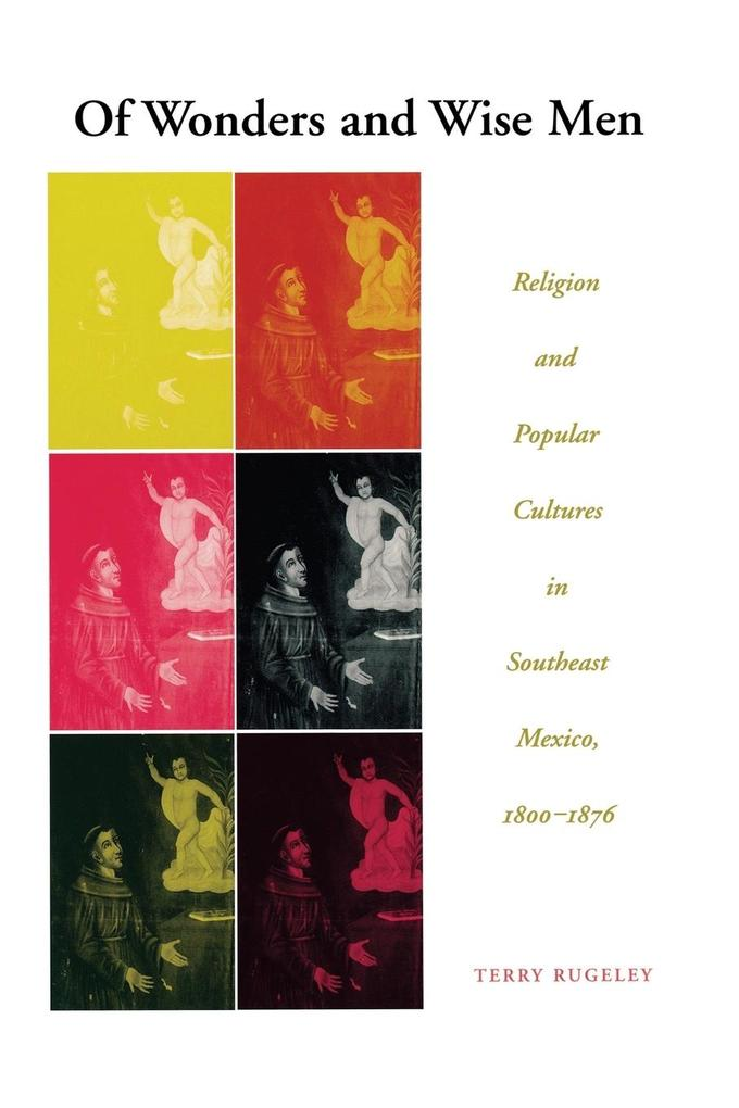 Of Wonders and Wise Men: Religion and Popular Cultures in Southeast Mexico als Taschenbuch