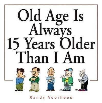 Old Age Is Always 15 Years Older Than I Am als Taschenbuch