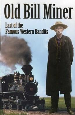 Old Bill Miner: Last of the Famous Western Bandits als Taschenbuch