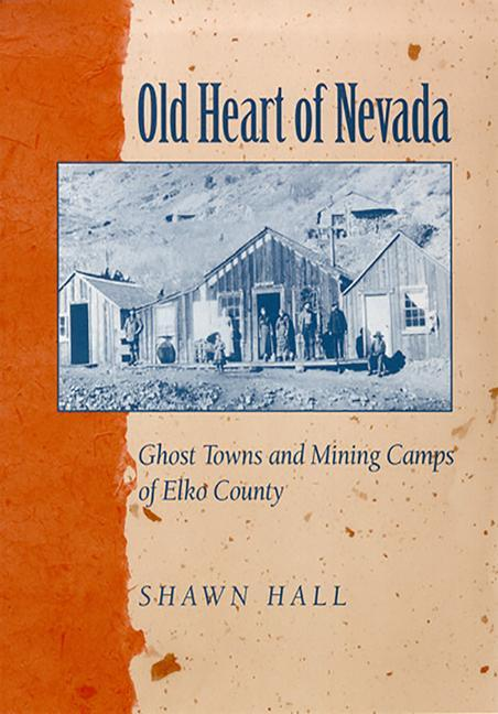 Old Heart of Nevada: Ghost Towns and Mining Camps of Elko County als Taschenbuch