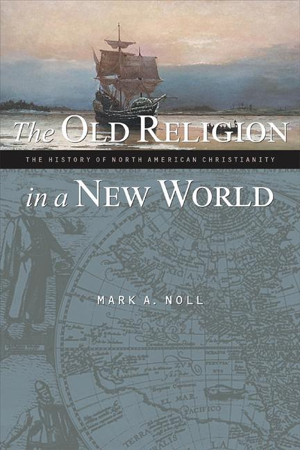 The Old Religion in a New World: The History of North American Christianity als Taschenbuch