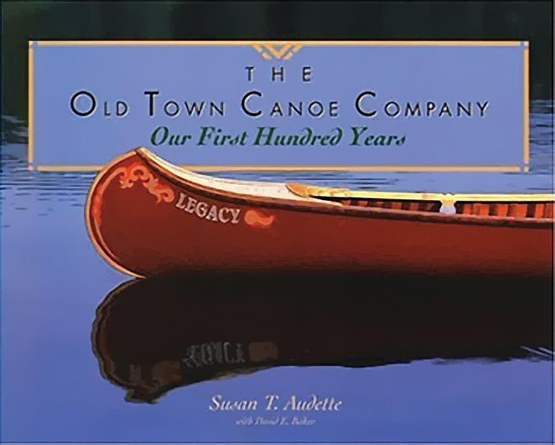 The Old Town Canoe Company: Our First Hundred Years als Taschenbuch