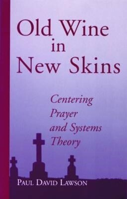 Old Wine in New Skins: Centering Prayer and Systems Theory als Taschenbuch