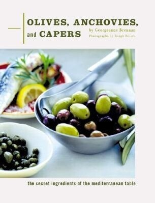 Olives, Anchovies, and Capers: The Secret Ingredients of the Mediterranean Table als Buch