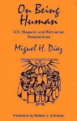 On Being Human: U.S. Hispanic and Rahnerian Perspectives als Taschenbuch