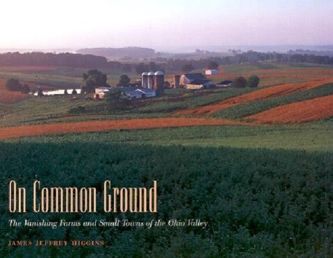 On Common Ground: The Vanishing Farms and Small Towns of the Ohio Valley als Buch