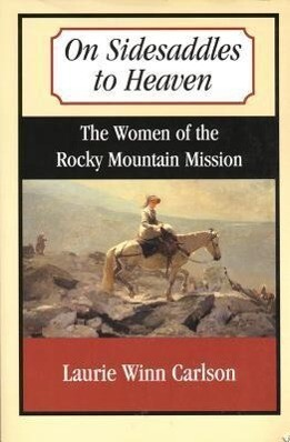On Sidesaddles to Heaven: The Women of the Rocky Mountain Mission als Taschenbuch