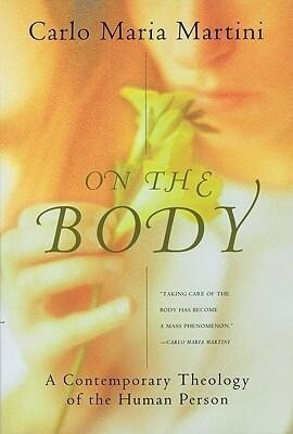 On the Body: A Contemporary Theology of the Human Person als Taschenbuch