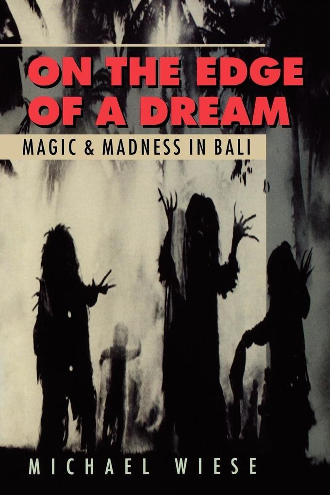 On the Edge of a Dream: Magic and Madness in Bali als Taschenbuch