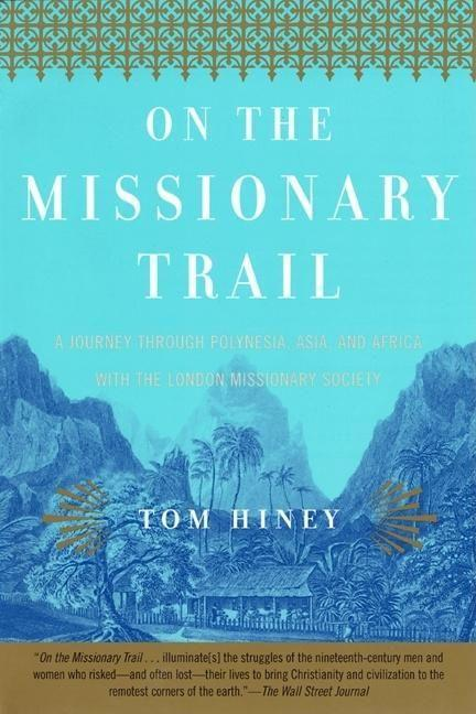 On the Missionary Trail: A Journey Through Polynesia, Asia, and Africa with the London Missionary Society als Taschenbuch
