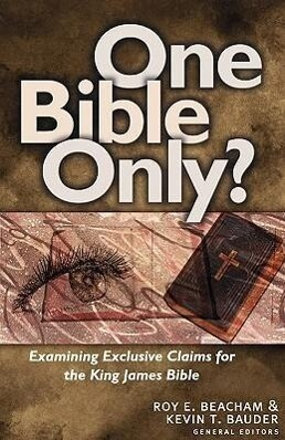 One Bible Only?: Examining the Claims for the King James Bible als Taschenbuch
