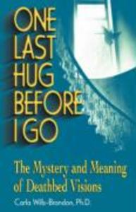 One Last Hug Before I Go: The Mystery and Meaning of Deathbed Visions als Taschenbuch