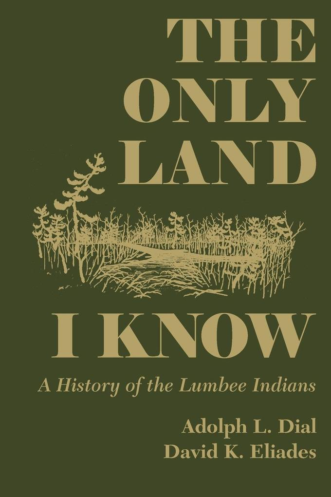 The Only Land I Know: A History of the Lumbee Indians als Taschenbuch