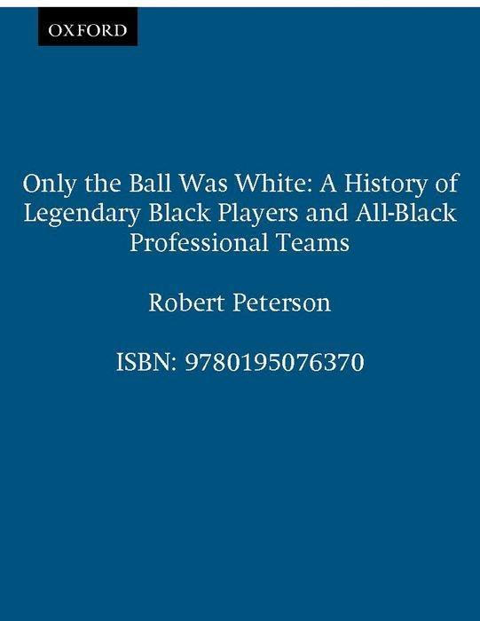 Only the Ball Was White: A History of Legendary Black Players and All-Black Professional Teams als Taschenbuch