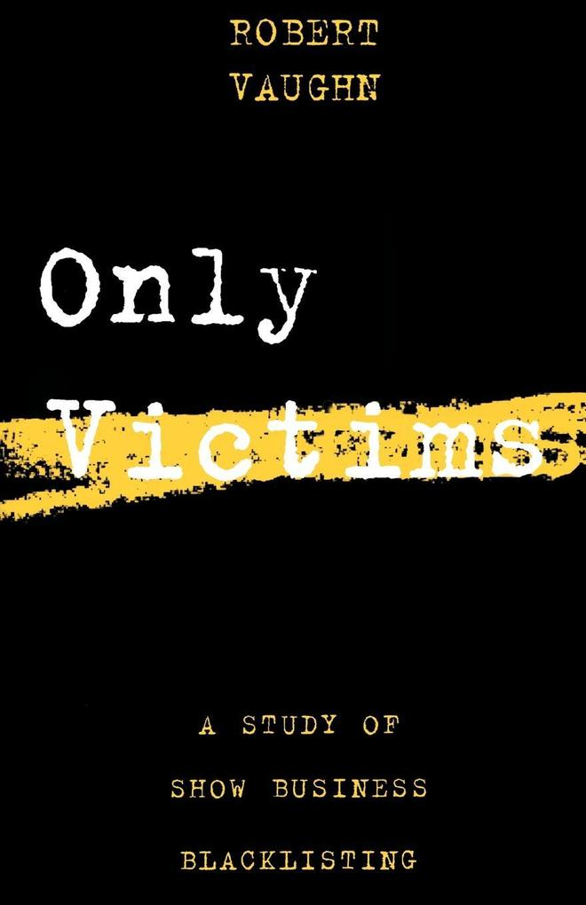 Only Victims: A Study of Show Business Blacklisting als Taschenbuch