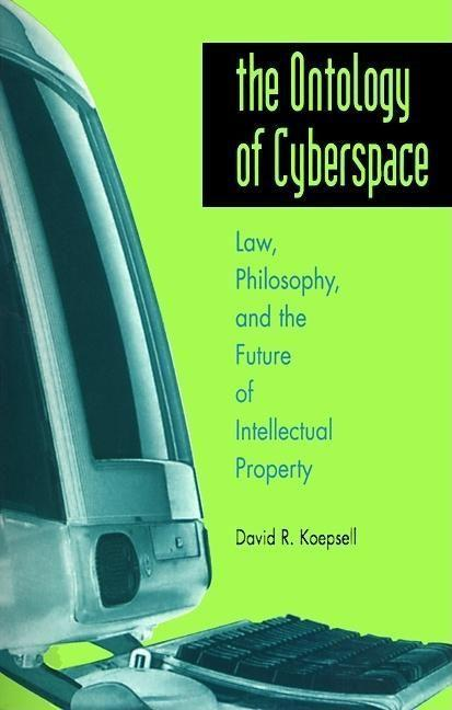 The Ontology of Cyberspace: Philosophy, Law, and the Future of Intellectual Property als Buch