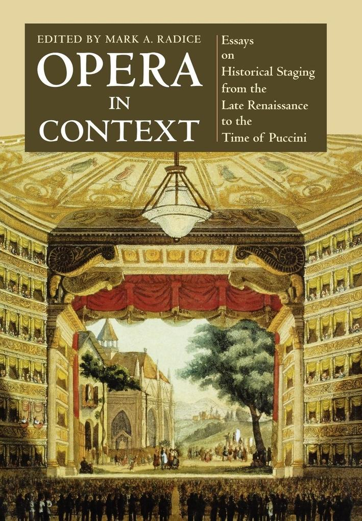 Opera in Context: Essays on Historical Staging from the Late Renaissance to the Time of Puccini als Buch
