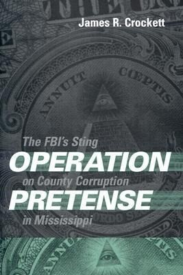 Operation Pretense: The FBI's Sting on County Corruption in Mississippi als Buch