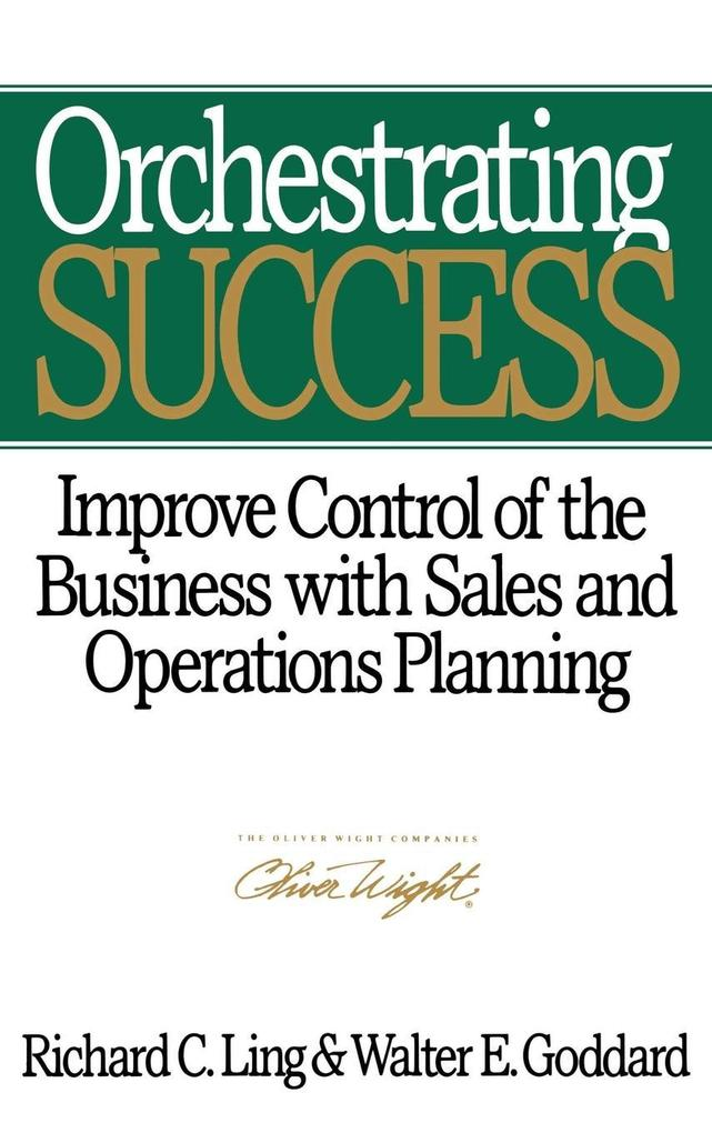 Orchestrating Success: Improve Control of the Business with Sales & Operations Planning als Buch