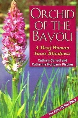Orchid of the Bayou: A Deaf Woman Faces Blindness als Taschenbuch