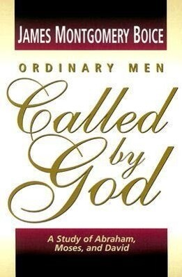 Ordinary Men Called by God: A Study of Abraham, Moses, and David als Taschenbuch