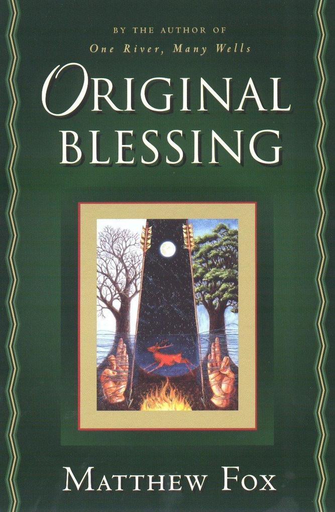 Original Blessing: A Primer in Creation Spirituality Presented in Four Paths, Twenty-Six Themes, and Two Questions als Taschenbuch
