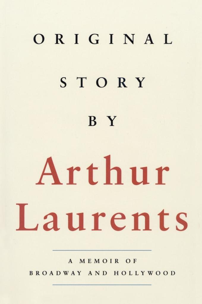 Original Story by Arthur Laurents: A Memoir of Broadway and Hollywood als Taschenbuch