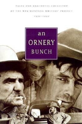 Ornery Bunch: Tales and Anecdotes Collected by the Wpa Montana Writers Project als Taschenbuch