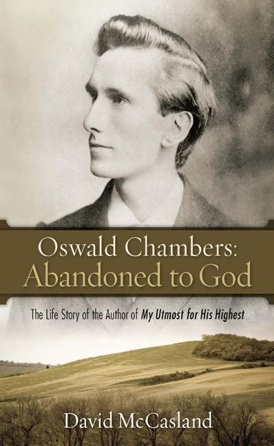 Oswald Chambers: Abandoned to God: The Life Story of the Author of My Utmost for His Highest als Taschenbuch