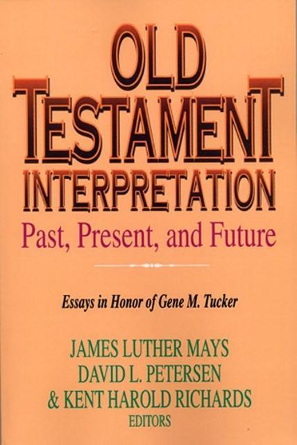 Old Testament Interpretation Past, Present, and Future: Essays in Honor of Gene M. Tucker als Taschenbuch