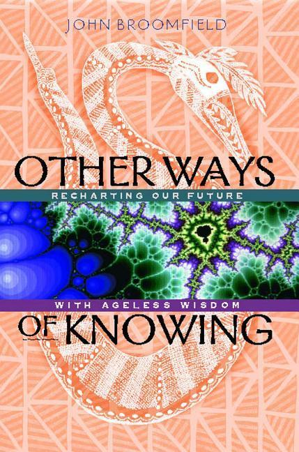 Other Ways of Knowing: Recharting Our Future with Ageless Wisdom als Taschenbuch