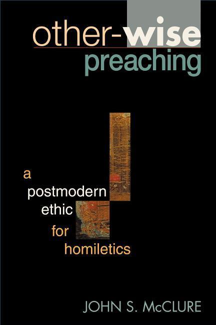 Other-Wise Preaching: A Postmodern Ethic for Homiletics als Taschenbuch