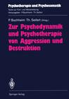 Zur Psychodynamik und Psychotherapie von Aggression und Destruktion