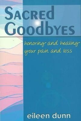 Sacred Goodbyes: Honoring and Healing Your Pain and Loss als Taschenbuch