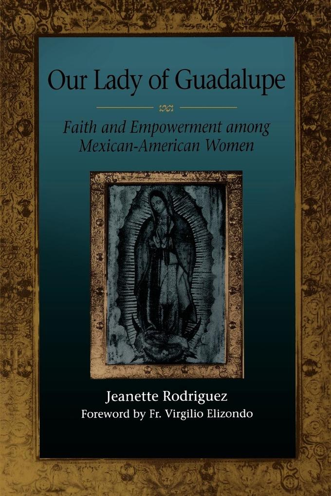 Our Lady of Guadalupe: Faith and Empowerment Among Mexican-American Women als Taschenbuch