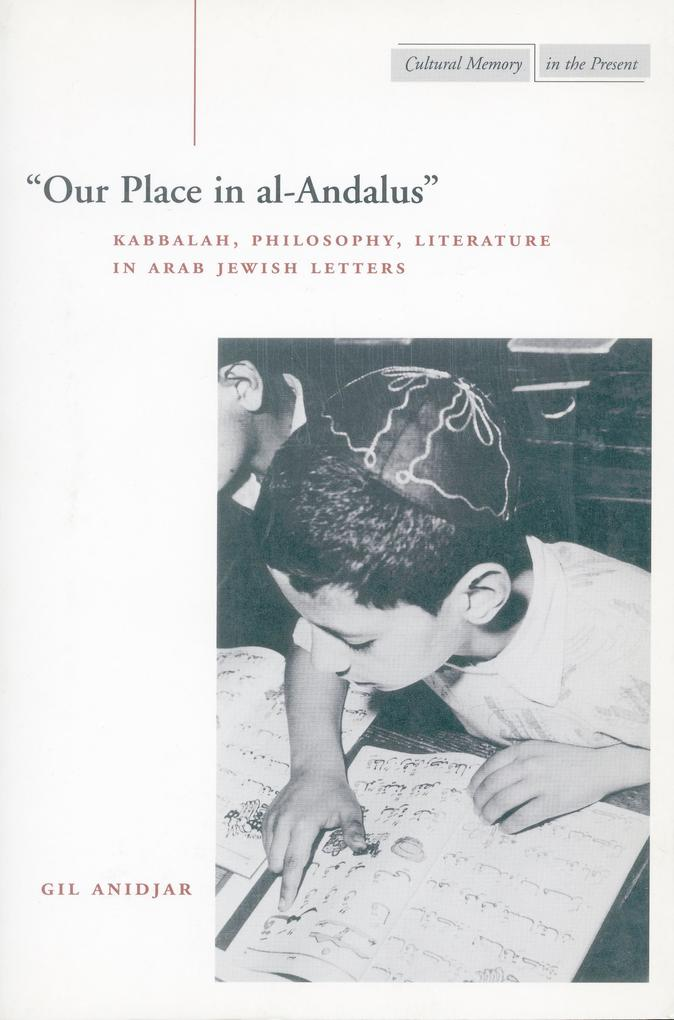 'our Place in Al-Andalus': Kabbalah, Philosophy, Literature in Arab Jewish Letters als Taschenbuch