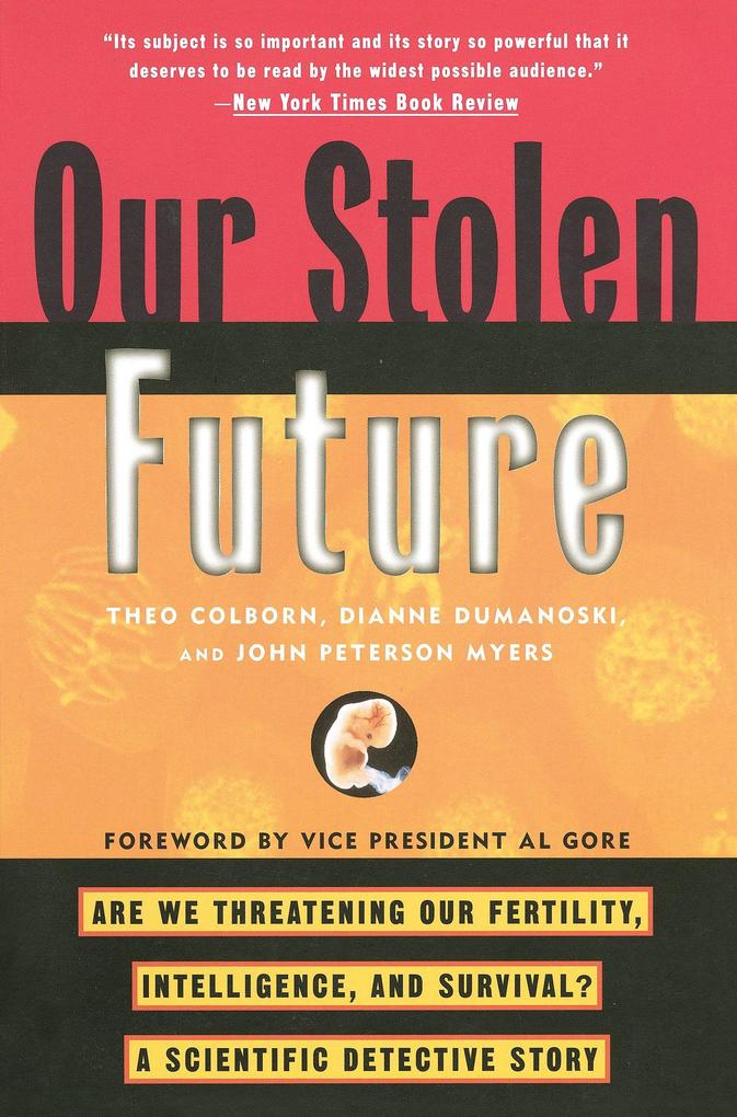 Our Stolen Future: Are We Threatening Our Fertility, Intelligence, and Survival?--A Scientific Detective Story als Taschenbuch
