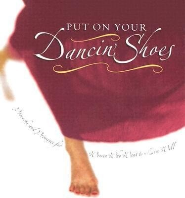Put on Your Dancin' Shoes: Proverbs and Promises for Women Who Want to Live Well als Buch