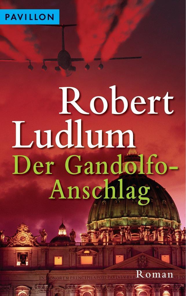 Der Gandolfo-Anschlag als eBook von Robert Ludlum