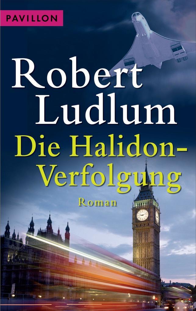 Die Halidon-Verfolgung als eBook von Robert Ludlum