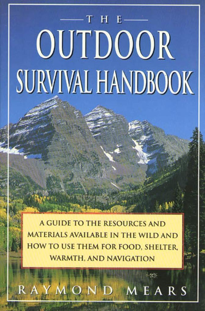 The Outdoor Survival Handbook: A Guide to the Resources & Material Available in the Wild & How to Use Them for Food, Shelter, Warmth, & Navigation als Taschenbuch
