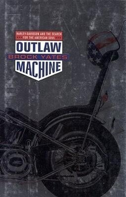 Outlaw Machine: Harley Davidson and the Search for the American Soul als Buch