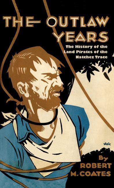 The Outlaw Years: The History of the Land Pirates of the Natchez Trace als Taschenbuch