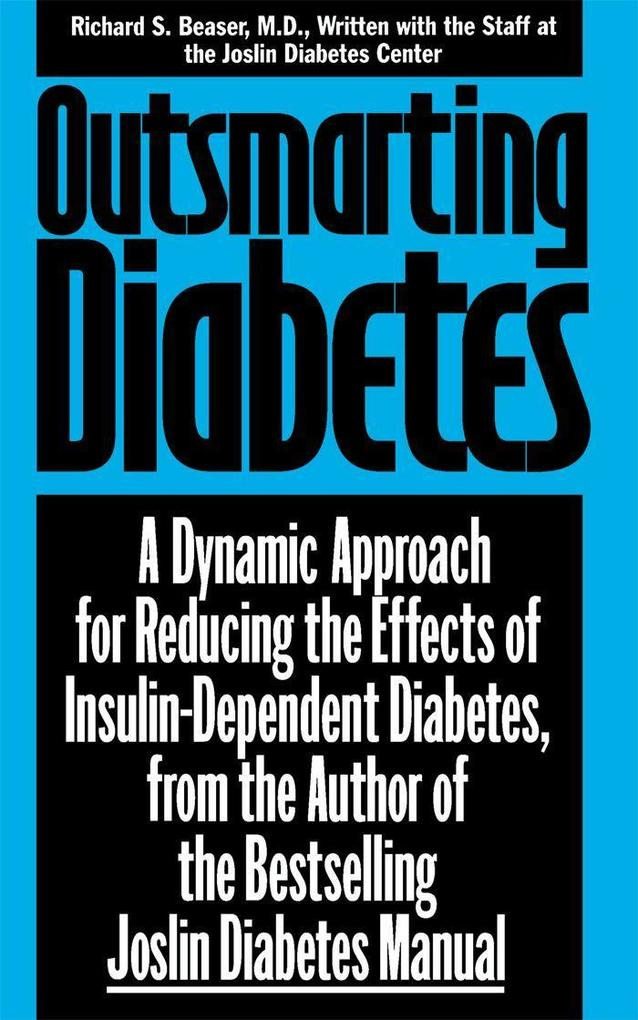 Outsmarting Diabetes: A Dynamic Approach for Reducing the Effects of Insulin-Dependent Diabetes als Taschenbuch