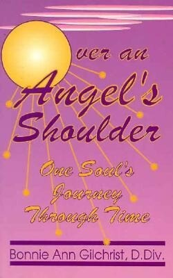 Over an Angel's Shoulder: One Soul's Journey Through Time als Taschenbuch