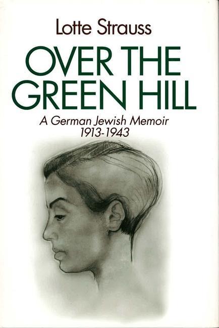 Over the Green Hill: A German Jewish Memoir, 1913-1943. als Buch