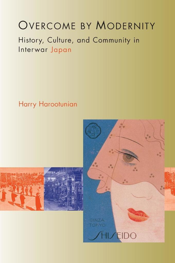Overcome by Modernity: History, Culture, and Community in Interwar Japan als Taschenbuch