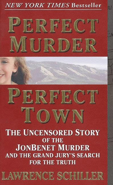 Perfect Murder, Perfect Town: The Uncensored Story of the JonBenet Murder and the Grand Jury's Search for the Truth als Taschenbuch